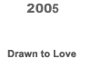 [2005 Drawn to Love, Moscow show BUTTON]