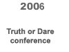 [2006 Truth or Dare conference BUTTON]